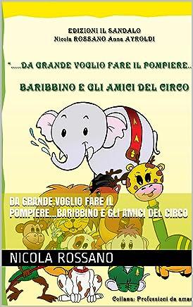 DA GRANDE VOGLIO FARE IL POMPIERE...BARIBBINO E GLI AMICI DEL CIRCO (COLLANA DELLE PROFESSIONI DA AMARE Vol. 1)