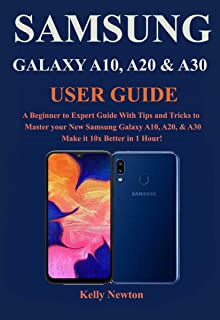 SAMSUNG GALAXY A10, A20 & A30 USER GUIDE: A Beginner