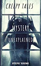 Creepy Tales of Mystery Unexplained : Unexplained Disappearances, Mysterious Deaths,  & the cryptic clues left behind