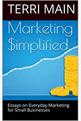 Marketing Simplified:: Essays on Everyday Marketing for Small Businesses (Wordmaster 99 Cent Marketing Library) Kindle Edition