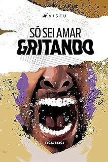 Só sei amar gritando (Portuguese Edition)
