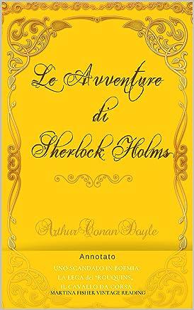 SHERLOCK HOLMES: LE AVVENTURE  - Annotato-Primo Volume  Uno Scandalo in Boemia La lega dei Rouquins (La lega dai Capelli Rossi) Il Cavallo da Corsa