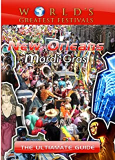 World's Greatest Festivals - The Ultimate Guide to New Orleans Mardi Gras
