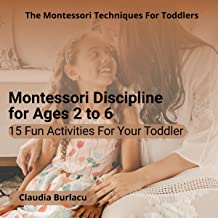 The Montessori Techniques for Toddlers: Montessori Discipline for Ages 2 to 6; 15 Fun Activities for Your Toddler