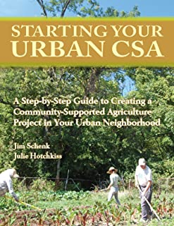 Starting Your Urban CSA: A Step by Step Guide to Creating a Community-Supported Agriculture Project in Your Urban Neighbor...