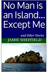 No Man is an Island... Except Me: and Other Stories Kindle Edition
