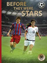 Before They Were Stars: How Messi, Alex Morgan, and Other Soccer Greats Rose to the Top (World Soccer Legends)