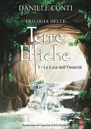 Trilogia delle Terre Elfiche 3      La luce delloscurità