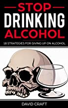 Stop Drinking Alcohol: 18 Strategies For Giving Up On Alcohol