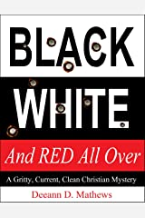 Black, White, and RED All Over: A Gritty, Current, Clean Christian Mystery Kindle Edition