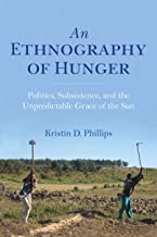 An Ethnography of Hunger: Politics, Subsistence, and the Unpredictable Grace of the Sun (Framing the Global) (English Edition)