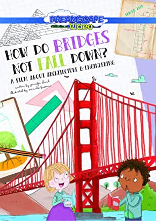 How do bridges not fall down? a film about architecture & engineering / director, Andy T. Jones ; text by Jennifer Shand ; illustration by Srimalie Bassani. cover