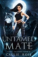 Untamed Mate: A Reverse Harem Shifter Romance (Feral Shifters Book 2) Kindle Edition