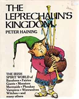 The Leprechaun's Kingdom: The Irish World of Banshees, Fairies, Demons, Giants, Monsters, Mermaids, Phoukas, Vampires, Werewolves, Witches, and Many others