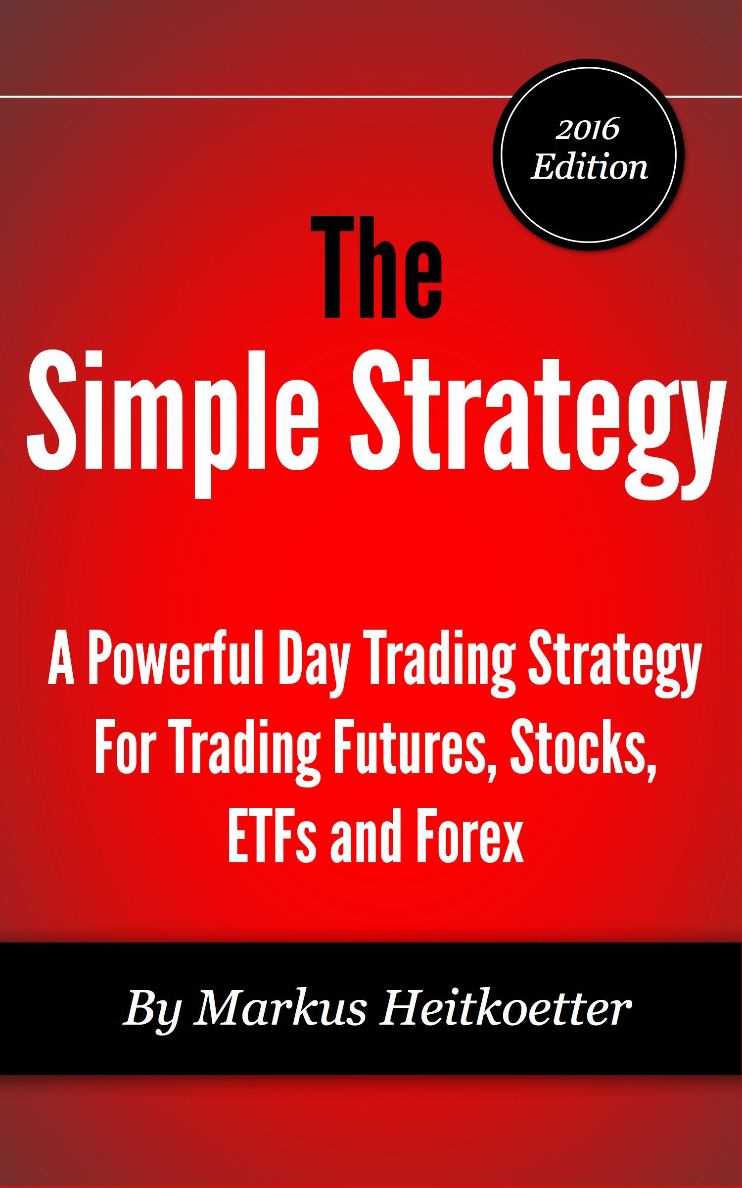 Image OfThe Simple Strategy - A Powerful Day Trading Strategy For Trading Futures, Stocks, ETFs And Forex