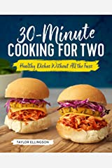 30-Minute Cooking for Two: Healthy Dishes Without All the Fuss Kindle Edition