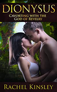 Dionysus: Cavorting with the God of Revelry: (Mistress to the Gods #3)