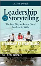 Leadership by Storytelling: Learn Authentic Leadeship Principles and Real Life Leadership Stories