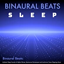 Binaural Beats: Ambient Sleep Sounds of Alpha Waves, Brainwave Entrainment and Isochronic Tones Sleeping Music