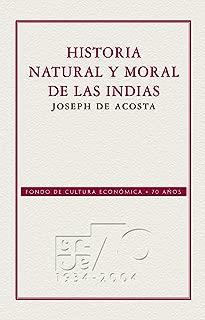 Historia natural y moral de las Indias (70 Aniversario Fce) (Spanish Edition)
