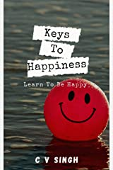 Keys To Happiness : Learn To Be Happy Kindle Edition