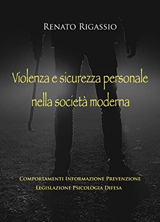 Violenza e sicurezza personale nella società moderna: Comportamenti Informazione Prevenzione Legislazione Psicologia Difesa