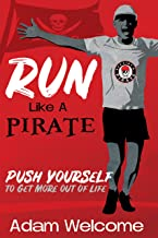Run Like a Pirate: Push Yourself to Get More out of Life