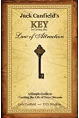 Jack Canfield's Key to Living the Law of Attraction: A Simple Guide to Creating the Life of Your Dreams Kindle Edition