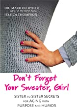 Don't Forget Your Sweater, Girl: Sister to Sister Secrets for Aging with Purpose and Humor