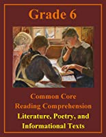 Grade 6 Common Core Reading Comprehension Workbook - Literature, Poetry, and Informational Texts