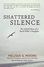 Shattered Silence: The Untold Story of a Serial Killer's Daughter