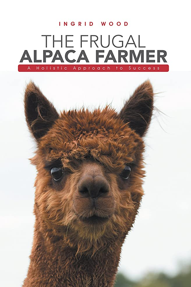 The Frugal Alpaca Farmer: A Holistic Approach to Success (English Edition)