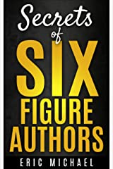 Secrets of Six Figure Authors: The 10 Most Important Kindle Publishing Action Tasks for Self Published Authors (Be a Kindle Bestseller Book 2) Kindle Edition