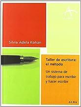 Taller de escritura: el método: Un sistema de trabajo para escribir y hacer escribir (Talleres)