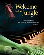 Welcome to the Jungle: A Success Manual for Music and Audio Freelancers (Music Pro Guides)