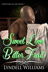 Sweet Love, Bitter Fruit: (Steamy Romance) (Brothers in Law Book 2) Kindle Edition