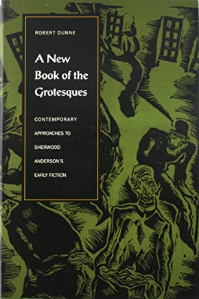 A New Book of the Grotesques: Contemporary Approaches to Sherwood Andersons Early Fiction