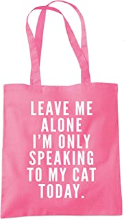 Leave me alone I am only speaking to my cat - Cat lady gift Tote Shopper Fashion Bag