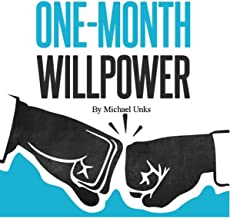 One-Month Willpower: A Simple System for Life-Changing Transformation