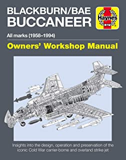 Blackburn/BAE Buccaneer Owners' Workshop Manual: All marks (1958-94) - Insights into the design, operation and preservation of the iconic Cold War ... and overland strike jet (Haynes Manuals)