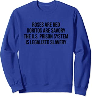 Roses are red Doritos are savory The US prison system Sweatshirt