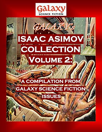 Galaxy's Isaac Asimov Collection Volume 2: A Compilation from Galaxy Science Fiction Issues (Galaxy Science Fiction Digital Series)