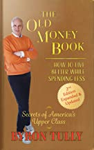 The Old Money Book 2nd Edition - Expanded and Updated: How To Live Better While Spending Less - Secrets of America's Upper...
