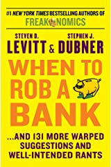 When to Rob a Bank: ...And 131 More Warped Suggestions and Well-Intended Rants Kindle Edition