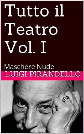 Tutto il Teatro  Vol. I: Maschere Nude