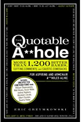 The Quotable A**hole: More than 1,200 Bitter Barbs, Cutting Comments, and Caustic Comebacks for Aspiring and Armchair A**holes Alike (English Edition) eBook Kindle