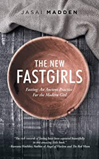 The New Fastgirls: Fasting: an Ancient Practice for the Modern Girl