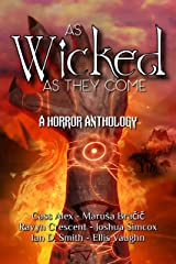 As Wicked As They Come: A Horror Anthology Kindle Edition