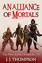 An Alliance of Mortals (The New Earth Chronicles Book 6)