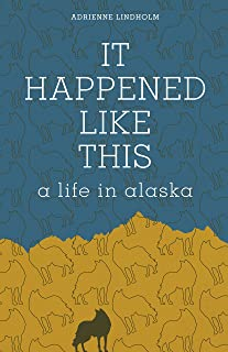 It Happened Like This: A Life in Alaska
